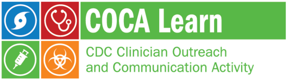 COCA Learn - CDC Clinician Outreach and Communication Activity