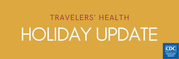 Travelers' Health Holiday Update