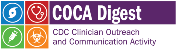 COCA Digest - CDC Clinician Outreach and Communication Activity